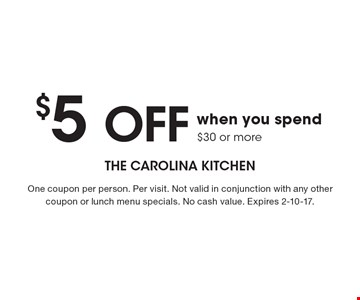 $5 OFF when you spend $30 or more. One coupon per person. Per visit. Not valid in conjunction with any other coupon or lunch menu specials. No cash value. Expires 2-10-17.