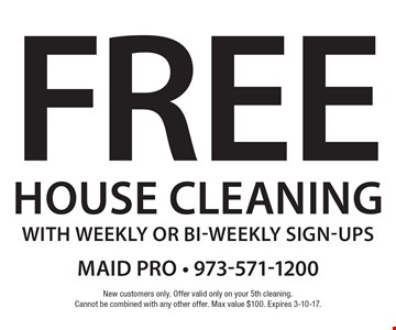 Free House Cleaning with weekly or bi-weekly sign-ups. New customers only. Offer valid only on your 5th cleaning. Cannot be combined with any other offer. Max value $100. Expires 3-10-17.