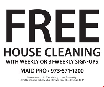 Free House Cleaning with weekly or bi-weekly sign-ups. New customers only. Offer valid only on your 5th cleaning. Cannot be combined with any other offer. Max value $100. Expires 4-14-17.