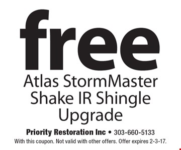 Free Atlas StormMaster Shake IR Shingle Upgrade. With this coupon. Not valid with other offers. Offer expires 2-3-17.