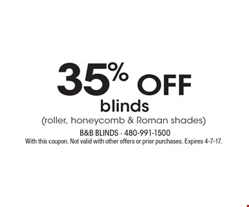 35% OFF blinds (roller, honeycomb & Roman shades). With this coupon. Not valid with other offers or prior purchases. Expires 4-7-17.