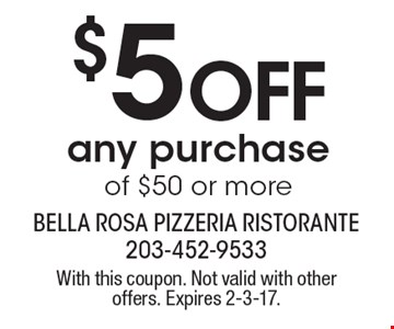 $5 off any purchase of $50 or more. With this coupon. Not valid with other offers. Expires 2-3-17.