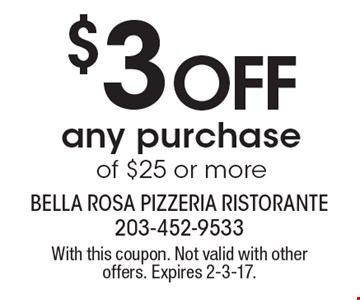 $3 off any purchase of $25 or more. With this coupon. Not valid with other offers. Expires 2-3-17.