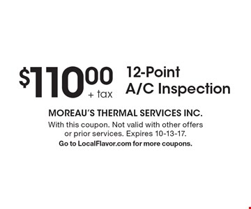 $110.00 + tax 12-Point A/C Inspection. With this coupon. Not valid with other offers or prior services. Expires 10-13-17. Go to LocalFlavor.com for more coupons.