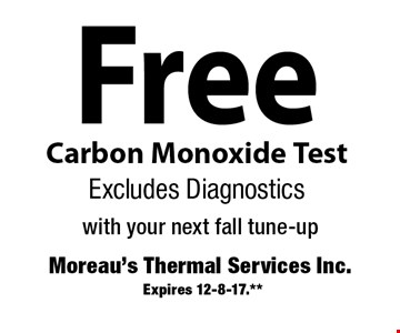 Free Carbon Monoxide Test. Excludes Diagnostics with your next fall tune-up. Expires 12-8-17.