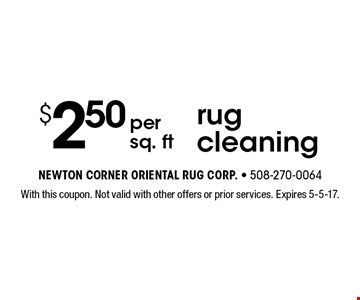 $2.50 Per Sq. Ft Rug Cleaning. With this coupon. Not valid with other offers or prior services. Expires 5-5-17.