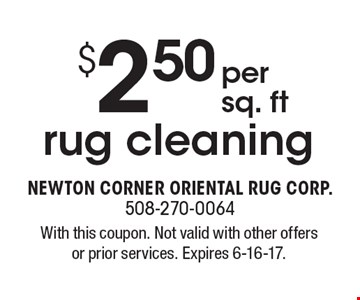 $2.50 per sq. ft rug cleaning. With this coupon. Not valid with other offers or prior services. Expires 6-16-17.