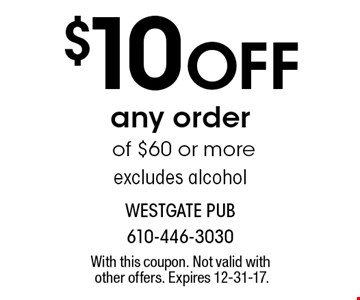 $10 Off any order of $60 or more, excludes alcohol. With this coupon. Not valid with other offers. Expires 12-31-17.
