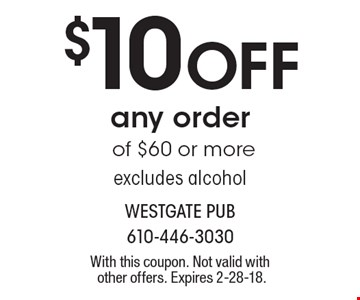 $10 Off any order of $60 or more excludes alcohol. With this coupon. Not valid with other offers. Expires 2-28-18.