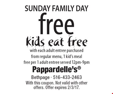 Sunday Family Day free kids eat free with each adult entree purchased from regular menu, 1 kid's meal free per 1 adult entree served 12pm-9pm. With this coupon. Not valid with other offers. Offer expires 2/3/17.