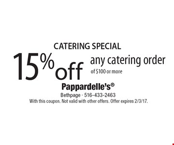 Catering Special 15% off any catering order of $100 or more. With this coupon. Not valid with other offers. Offer expires 2/3/17.