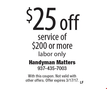 $25 off service of $200 or more, labor only. With this coupon. Not valid with other offers. Offer expires 3/17/17.