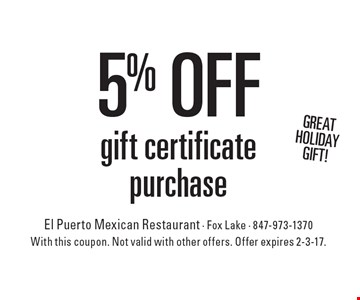 Great holiday gift! 5% off gift certificate purchase. With this coupon. Not valid with other offers. Offer expires 2-3-17.