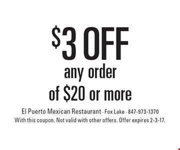 $3 off any order of $20 or more. With this coupon. Not valid with other offers. Offer expires 2-3-17.