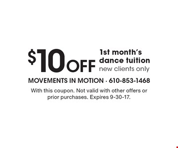 $10 off 1st month's dance tuition. New clients only. With this coupon. Not valid with other offers or prior purchases. Expires 9-30-17.