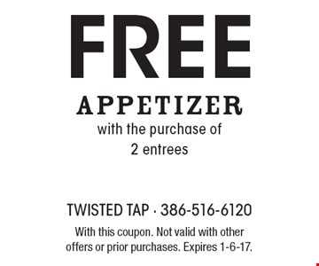 Free appetizer with the purchase of 2 entrees. With this coupon. Not valid with otheroffers or prior purchases. Expires 1-6-17.