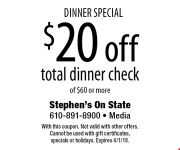 Dinner Special $20 off total dinner check of $60 or more. With this coupon. Not valid with other offers. Cannot be used with gift certificates, specials or holidays. Expires 4/1/18.