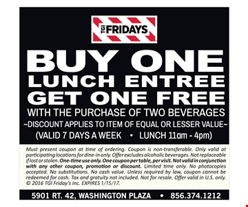 Buy one lunch entree, get one free. With the purchase of two beverages. Expires 1/15/17.
