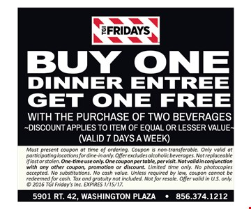 Buy one dinner entree, get one free. With the purchase of two beverages. Expires 1/15/17.