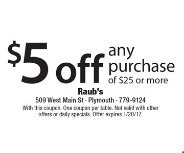 $5 off any purchase of $25 or more. With this coupon. One coupon per table. Not valid with other offers or daily specials. Offer expires 1/20/17.