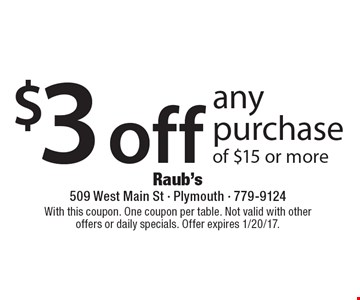 $3 off any purchase of $15 or more. With this coupon. One coupon per table. Not valid with other offers or daily specials. Offer expires 1/20/17.