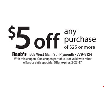 $5 off any purchase of $25 or more. With this coupon. One coupon per table. Not valid with other offers or daily specials. Offer expires 2-23-17.