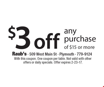 $3 off any purchase of $15 or more. With this coupon. One coupon per table. Not valid with other offers or daily specials. Offer expires 2-23-17.
