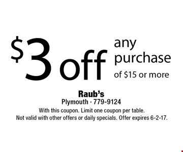 $3 off any purchase of $15 or more. With this coupon. Limit one coupon per table.Not valid with other offers or daily specials. Offer expires 6-2-17.