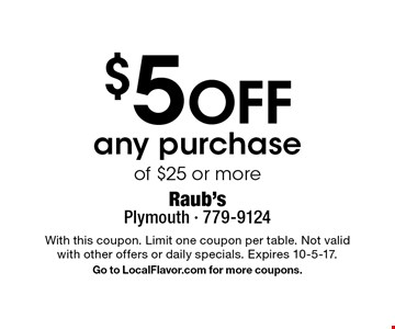 $5 Off any purchase of $25 or more. With this coupon. Limit one coupon per table. Not valid with other offers or daily specials. Expires 10-5-17. Go to LocalFlavor.com for more coupons.