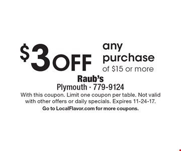 $3 Off any purchase of $15 or more. With this coupon. Limit one coupon per table. Not valid with other offers or daily specials. Expires 11-24-17. Go to LocalFlavor.com for more coupons.