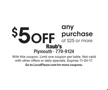 $5 Off any purchase of $25 or more. With this coupon. Limit one coupon per table. Not valid with other offers or daily specials. Expires 11-24-17. Go to LocalFlavor.com for more coupons.