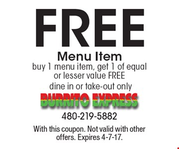 Free menu Item. Buy 1 menu item, get 1 of equal or lesser value free. Dine in or take-out only. With this coupon. Not valid with other offers. Expires 4-7-17.