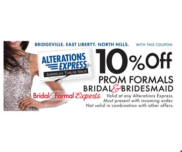 10% off Prom Formals Bridal & Bridesmaid. With this coupon. Valid at any Alterations Express. Must present with incoming order. Not valid in combination with other offers.
