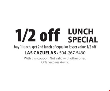 1/2 off lunch special. Buy 1 lunch, get 2nd lunch of equal or lesser value 1/2 off. With this coupon. Not valid with other offer. Offer expires 4-7-17.