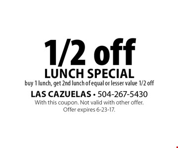 1/2 off lunch special. Buy 1 lunch, get 2nd lunch of equal or lesser value 1/2 off. With this coupon. Not valid with other offer. Offer expires 6-23-17.
