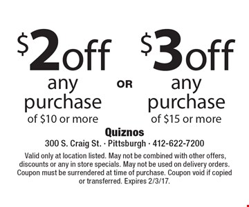 $3 off any purchase of $15 or more OR $2 off any purchase of $10 or more. Valid only at location listed. May not be combined with other offers, discounts or any in store specials. May not be used on delivery orders. Coupon must be surrendered at time of purchase. Coupon void if copied or transferred. Expires 2/3/17.