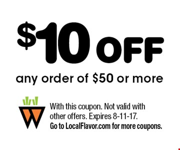 $10 OFF any order of $50 or more. With this coupon. Not valid with other offers. Expires 8-11-17. Go to LocalFlavor.com for more coupons.