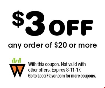 $3 OFF any order of $20 or more. With this coupon. Not valid with other offers. Expires 8-11-17. Go to LocalFlavor.com for more coupons.