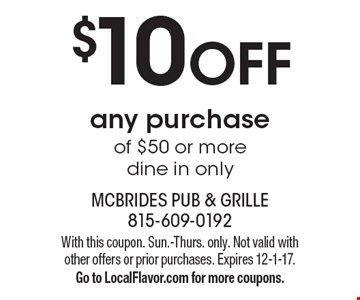 $10 off any purchase of $50 or more. Dine in only. With this coupon. Sun.-Thurs. only. Not valid with other offers or prior purchases. Expires 12-1-17. Go to LocalFlavor.com for more coupons.