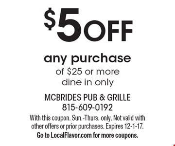 $5 off any purchase of $25 or more. Dine in only. With this coupon. Sun.-Thurs. only. Not valid with other offers or prior purchases. Expires 12-1-17. Go to LocalFlavor.com for more coupons.