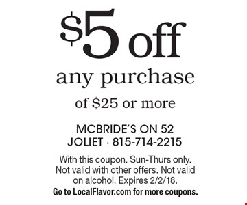 $5 off any purchase of $25 or more. With this coupon. Sun-Thurs only. Not valid with other offers. Not valid on alcohol. Expires 2/2/18.Go to LocalFlavor.com for more coupons.