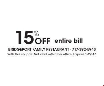 15% Off entire bill. With this coupon. Not valid with other offers. Expires 1-27-17.