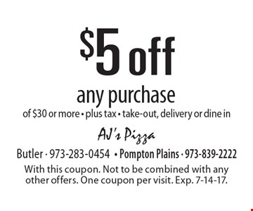 $5 off any purchase of $30 or more - plus tax - take-out, delivery or dine in. With this coupon. Not to be combined with any other offers. One coupon per visit. Exp. 7-14-17.