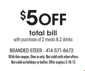 $5 off total bill with purchase of 2 meals & 2 drinks. With this coupon. Dine in only. Not valid with other offers. Not valid on holidays or buffet. Offer expires 3-10-17.