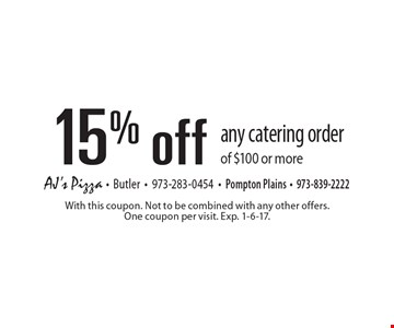 15% off any catering order of $100 or more. With this coupon. Not to be combined with any other offers. One coupon per visit. Exp. 1-6-17.