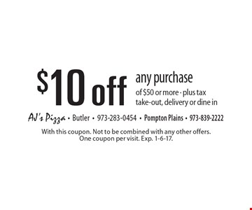 $10 off any purchase of $50 or more. Plus tax. Take-out, delivery or dine in. With this coupon. Not to be combined with any other offers. One coupon per visit. Exp. 1-6-17.