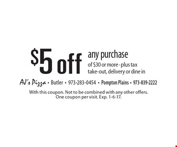 $5 off any purchase of $30 or more. Plus tax. Take-out, delivery or dine in. With this coupon. Not to be combined with any other offers. One coupon per visit. Exp. 1-6-17.