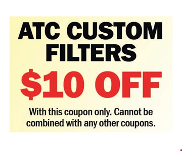 $10 Off ATC Custom Filters. With this coupon only. Cannot be combined with any other coupons.