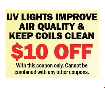 $10 Off UV Lights Improve Air Quality & Keep Coils Clean. With this coupon only. Cannot be combined with any other coupons.