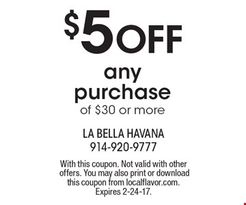 $5 OFF any purchase of $30 or more. With this coupon. Not valid with other offers. You may also print or download this coupon from localflavor.com. Expires 2-24-17.